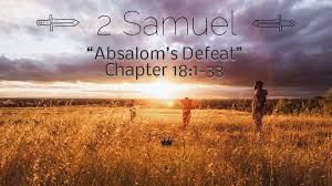 2 Samuel 18 1-18 Friday Night Bible Study (7/26/19)