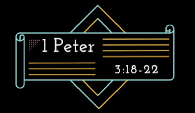1 Peter 3 18-22 Sunday Teaching (06-13-21) Pastor Greg Tyra